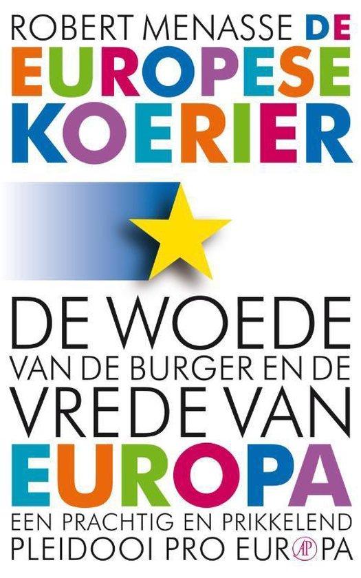 De Europese koerier. De woede van de burger en de vrede van Europa - Robert Menasse  