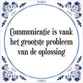 Tegeltje met Spreuk (Tegeltjeswijsheid): Communicatie is vaak het grootste probleem van de oplossing + Kado verpakking & Plakhanger
