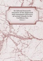Sir Edward Seaward's Narrative of His Shipwreck and Consequent Discovery of Certain Islands in the Caribbean Sea Volume 2