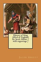History of King Alfred of England. by