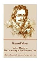 Thomas Dekker - Satiro-Mastix, or The Untrussing of the Humorous Poet
