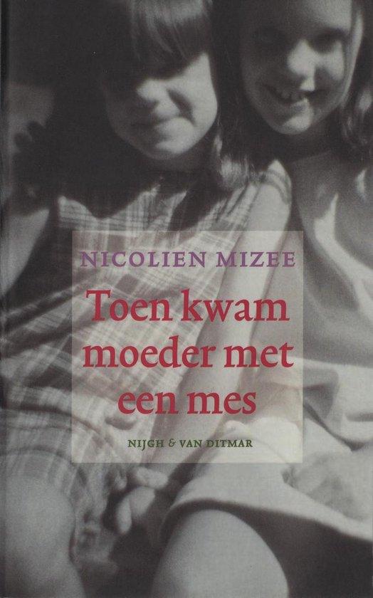 Toen kwam moeder met een mes - Nicolien Mizee |