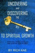 UNCOVERING and DISCOVERING THE KEY TO SPIRITUAL GROWTH