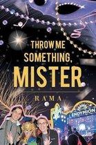 Throw Me Something, Mister