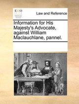 Information for His Majesty's Advocate, Against William Maclauchlane, Pannel