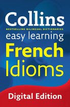Easy Learning French Idioms: Trusted support for learning (Collins Easy Learning)