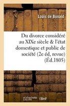 Du divorce considere au XIXe siecle relativement a l'etat domestique et a l'etat public de societe,