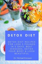 Omslag Detox Diet: Detox Diet Recipes For Lose 5 Pounds In 5 Days, Beat Diseases, Detox Your Body & Look Beautiful