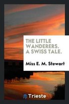 The Little Wanderers. a Swiss Tale.