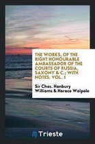 The Works, of the Right Honourable Ambassador of the Courts of Russia, Saxony & C.; With Notes. Vol. 1