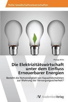 Die Elektrizitatswirtschaft Unter Dem Einfluss Erneuerbarer Energien