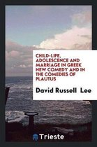 Omslag Child-Life, Adolescence and Marriage in Greek New Comedy and in the Comedies of Plautus