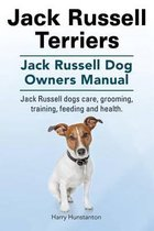 Jack Russell Terriers. Jack Russell Dog Owners Manual. Jack Russell Dogs Care, Grooming, Training, Feeding and Health.