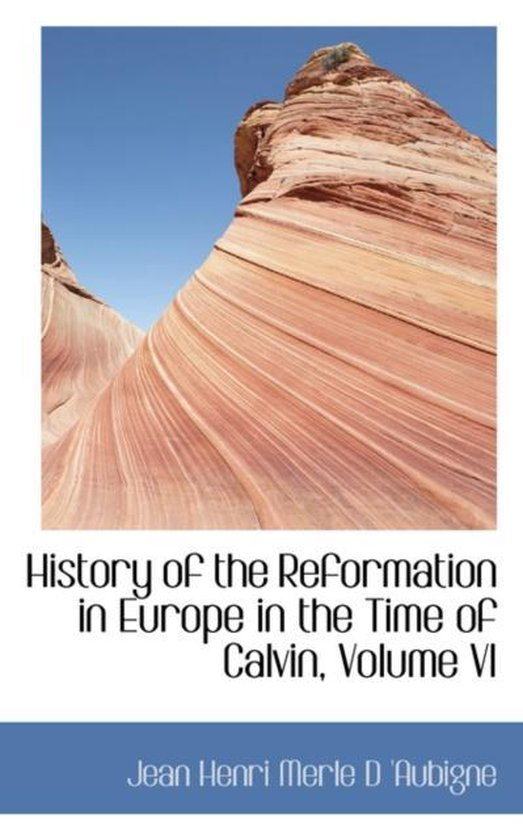 Boek cover History of the Reformation in Europe in the Time of Calvin, Volume VI van Jean Henri Merle D Aubigne (Paperback)