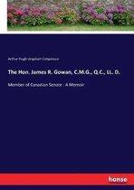 The Hon. James R. Gowan, C.M.G., Q.C., LL. D.