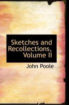 Sketches and Recollections, Volume II