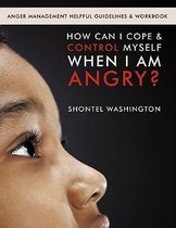 How Can I Cope & Control Myself When I Am Angry?