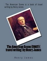 The American Scene (1907) ( Travel Writing ) by Henry James