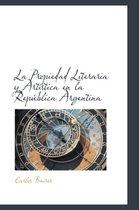La Propiedad Literaria y Art Stica En La Rep Blica Argentina