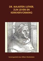 Dr Maarten Luther, zijn leven en kerkhervorming