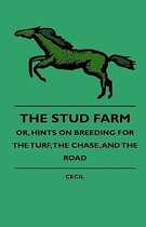 The Stud Farm; Or, Hints On Breeding For The Turf, The Chase, And The Road
