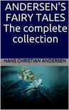 Andersen's Fairy Tales: The complete collection