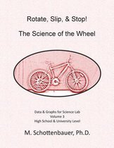 Rotate, Slip, & Stop! the Science of the Wheel