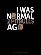 I Was Normal 2 Pitbulls Ago