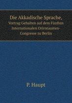 Die Akkadische Sprache, Vortrag Gehalten Auf Dem Funften Internationalen Orirntausten-Congresse Zu Berlin