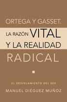 Ortega y Gasset. La Razon Vital y La Realidad Radical