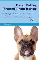 French Bulldog (Frenchie) Tricks Training French Bulldog Tricks & Games Training Tracker & Workbook. Includes