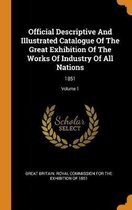 Official Descriptive and Illustrated Catalogue of the Great Exhibition of the Works of Industry of All Nations