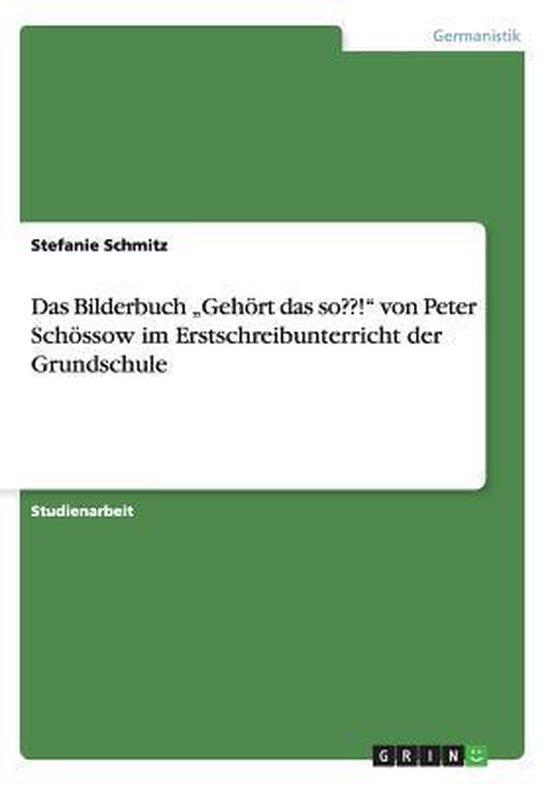 Das Bilderbuch geh rt Das So ! Von Peter Sch ssow Im Erstschreibunterricht Der Grundschule