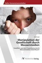 Manipulation Der Gesellschaft Durch Massenmedien