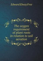 The Oxygen Requirement of Plant Roots in Relation to Soil Aeration