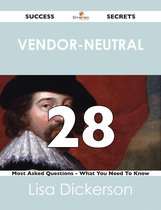 Vendor-Neutral 28 Success Secrets - 28 Most Asked Questions On Vendor-Neutral - What You Need To Know