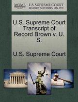 U.S. Supreme Court Transcript of Record Brown V. U. S.