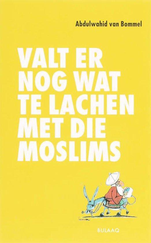 Valt Er Nog Wat Te Lachen Met Die Moslims - Abdulwahid van Bommel |