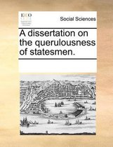 A Dissertation on the Querulousness of Statesmen.