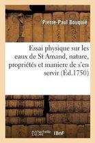 Essai Physique Sur Les Eaux de St Amand, O l'On Examine La Nature de Ces Eaux, Leurs Propri t s