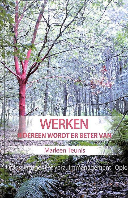Werken iedereen wordt er beter van - Marleen Teunis |
