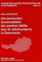 Die Deutschen Grammatiken Der Zweiten Haelfte Des 18. Jahrhunderts in Oesterreich
