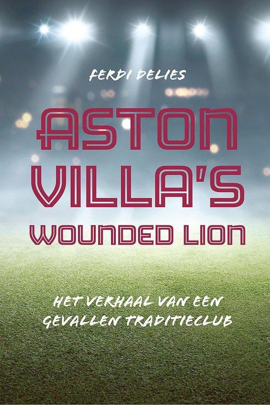 Aston villa's wounded lion - het verhaal van een gevallen traditieclub - Ferdi Delies pdf epub