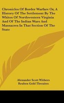 Chronicles of Border Warfare Or, a History of the Settlement by the Whites of Northwestern Virginia and of the Indian Wars and Massacres in That Section of the State
