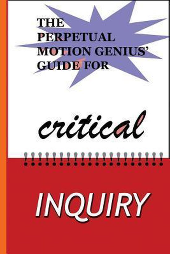 The Perpetual Motion Genius' Guide for Critical Inquiry