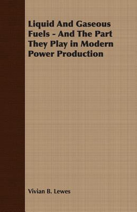 Boek cover Liquid And Gaseous Fuels - And The Part They Play in Modern Power Production van Vivian B. Lewes (Paperback)