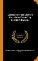 Collection of Old Chinese Porcelains Formed by George R. Davies ..