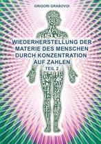 Teil 2 Wiederherstellung Der Materie Des Menschen Durch Konzentration Auf Zahlen (German Edition)