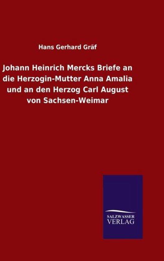 Boek cover Johann Heinrich Mercks Briefe an Die Herzogin-Mutter Anna Amalia Und an Den Herzog Carl August Von Sachsen-Weimar van Hans Gerhard Gräf (Hardcover)