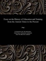 Essay on the History of Education and Training from the Ancient Times to the Present